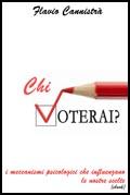 Chi voterai? I meccanismi psicologici che influenzano le nostre scelte